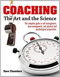 Coaching: The Art and the Science -- The Complete Guide to Self Management, Team Management, and Physical and Psychological Preparation by Dave Chambers (2013-02-21)