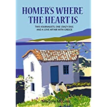 Homer's Where The Heart Is: Two journalists, one crazy dog and a love affair with Greece (English Edition)