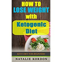 How to Lose Weight with Ketogenic Diet: Keto Diet For Beginners (Ketosis, Keto, Recipes) (English Edition)