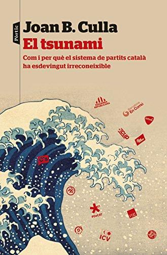 El tsunami: Com i per què el sistema de partits català ha esdevingut irreconeixible (Catalan Edition) por Joan B. Culla