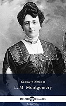 Complete Anne of Green Gables Books - Delphi Complete Works of L. M. Montgomery (Illustrated) (English Edition) par [Montgomery, Lucy Maud]
