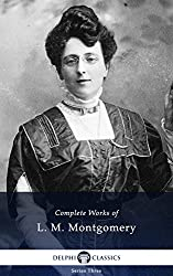 Complete Anne of Green Gables Books - Delphi Complete Works of L. M. Montgomery (Illustrated) (English Edition)