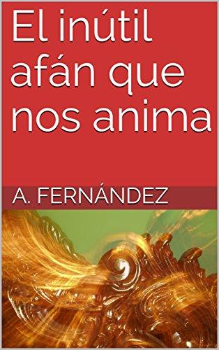 El inútil afán que nos anima por A. Fernández