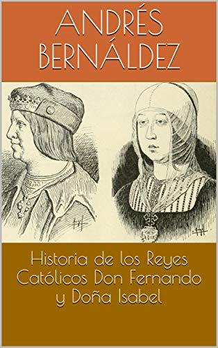 Historia de los Reyes Católicos Don Fernando y Doña Isabel por Andrés Bernáldez