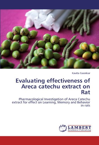 Evaluating effectiveness of Areca catechu extract on Rat: Pharmacological Investigation of Areca Catechu extract for effect on Learning, Memory and Behavior in rats