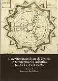 L'architettura militare di Venezia in terraferma e in Adriatico fra XVI e XVII secolo. Atti del Convegno internazionale di studi (Palmanova, 8-10 novembre 2013)