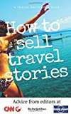 How To Sell Travel Stories: Advice From Editors