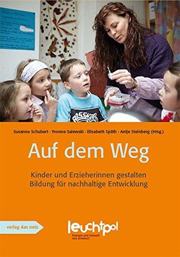 Auf dem Weg: Kinder und Erzieherinnen gestalten Bildung für nachhaltige Entwicklung (Bildung Kinder)