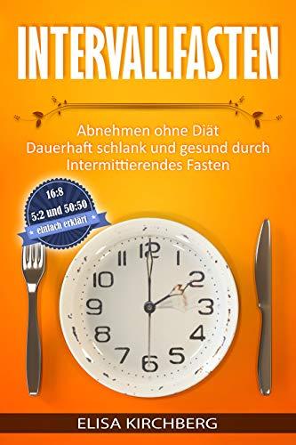 Intervallfasten: Abnehmen ohne Diät Dauerhaft schlank und gesund durch Intermittierendes Fasten