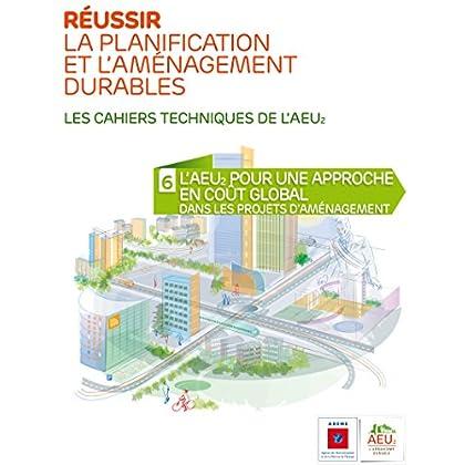 Réussir la planification et l'aménagement durables - 6 L'AEU2 pour une approche en coût global dans les projets d'aménagement (Les cahiers techniques de l'AEU2)