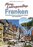Ausflugsziele in Franken: Meine Lieblingsausflüge in Franken von Bamberg bis in die Fränkische Schweiz; 25 Entdeckertouren zu malerischen Städten und Landschaften. - Armin Scheider