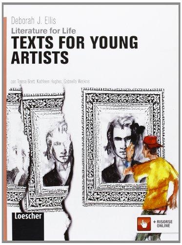 Literature for life. Texts for young artists. Per le Scuole superiori. Con espansione online
