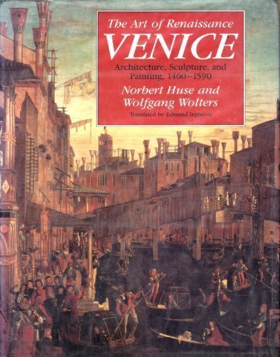 The Art of Renaissance Venice: Architecture, Sculpture, and Painting, 1460-1590 by Norbert Huse (1990-12-15)