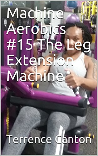 Machine Aerobics #15 The Leg Extension Machine (English Edition)