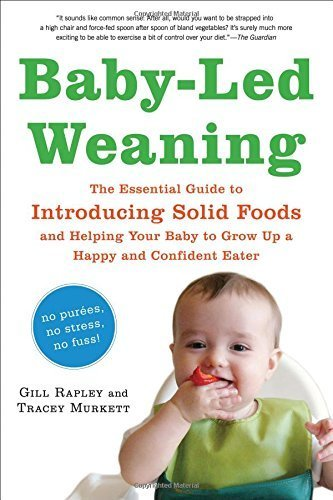 Baby-Led Weaning: The Essential Guide to Introducing Solid Foods - and Helping Your Baby to Grow Up a Happy and Confident Eater by Murkett, Tracey, Rapley, Gill (2010) Paperback