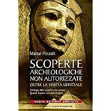 Scoperte archeologiche non autorizzate: Oltre la verità ufficiale. (Attualità)