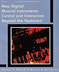 New Digital Musical Instruments: Control And Interaction Beyond the Keyboard (Computer Music and Digital Audio Series)