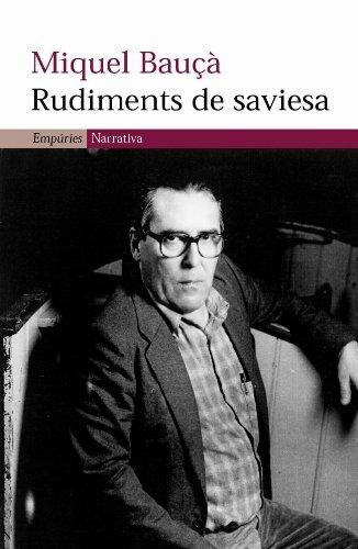 Rudiments de saviesa (EMPURIES NARRATIVA) (Catalan Edition) por Miquel Bauçà Rosselló
