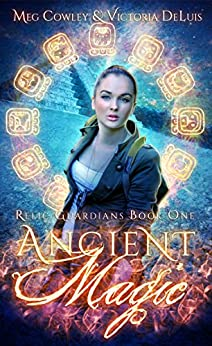 Ancient Magic: A Ley Line World Urban Fantasy Adventure (Relic Guardians Book 1) by [Cowley, Meg, DeLuis, Victoria]