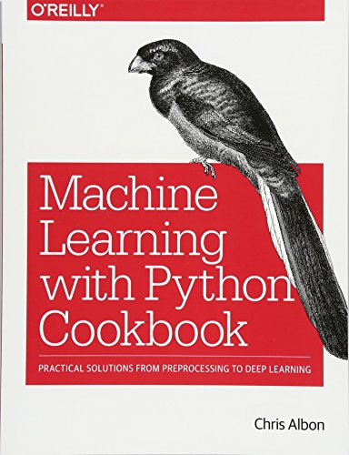 Python Machine Learning Cookbook: Practical solutions from preprocessing to deep learning por Chris Albon