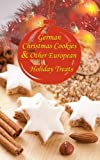 Speculoos, Stollen, Marzipan Confections... German Christmas Cookies & Other European Holiday Treats (English Edition)