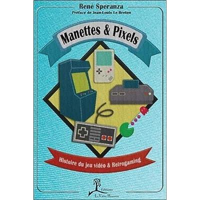 Manettes & Pixels - Histoire du jeu vidéo & Retrogaming