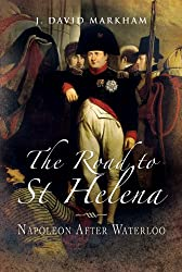 The Road to St Helena: Napoleon After Waterloo