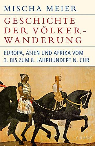 Die Geschichte der Völkerwanderung: Europa, Asien und Afrika vom 3. bis zum 8. Jahrhundert n.Chr. (Historische Bibliothek der Gerda Henkel Stiftung)