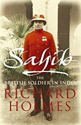 Sahib: The British Soldier in India 1750-1914 by Richard Holmes (2005-09-05)