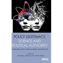 Policy Legitimacy, Science and Political Authority: Knowledge and action in liberal democracies (The Earthscan Science in Society Series)