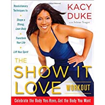 The SHOW IT LOVE Workout: A 3-Step Plan for a Stronger, Leaner You by Kacy Duke (2007-12-04)