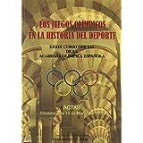 Los Juegos Olimpicos en la historia del del deporte/ The Olimpic Games in Sports History: Xxxix Curos Oficial De La Academia Olimpica Espanola