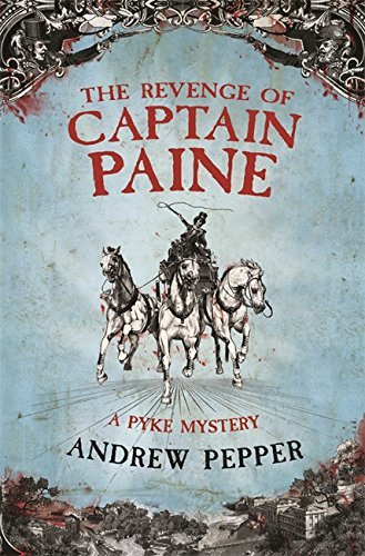 The Revenge Of Captain Paine: A Pyke Mystery (Pyke Mysteries) by Andrew Pepper (2007-08-09)