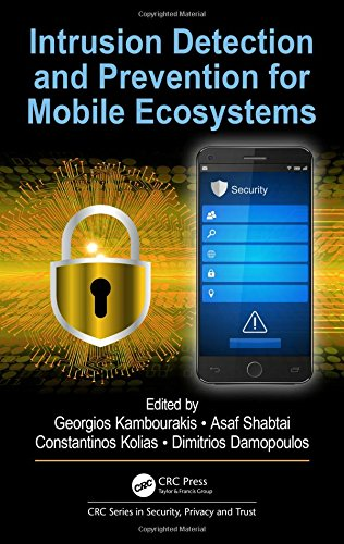 Intrusion Detection and Prevention for Mobile Ecosystems (CRC Series in Security, Privacy and Trust) -
