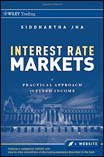 Interest Rate Markets: A Practical Approach to Fixed Income (Wiley Trading)