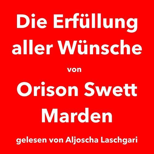 Buchseite und Rezensionen zu 'Die Erfüllung aller Wünsche' von Orison Swett Marden