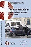 Fundamentalism: When Religion becomes Dangerous (The WEA Global Issues Series)