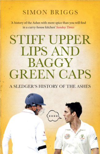 Stiff Upper Lips & Baggy Green Caps: A Sledger's History of the Ashes (English Edition) -