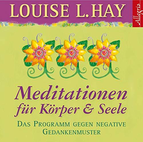 Meditationen für Körper und Seele: Das Programm gegen negative Gedankenmuster: 1 CD (Louise Hay Audio Cd)