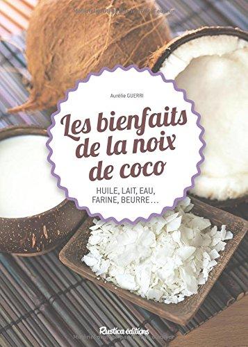 Les bienfaits de la noix de coco (huile, lait, eau, farine, beurre...)
