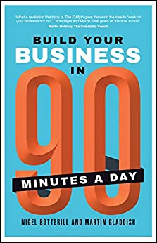 Build Your Business In 90 Minutes A Day by [Botterill, Nigel, Gladdish, Martin]