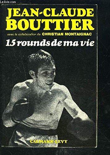 Jean-claude bouttier. 15 rounds de ma vie.