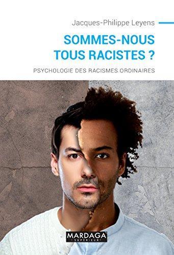 Sommes-nous tous racistes ?: Psychologie des racismes ordinaires - nouvelle dition (Psy individus, groupes, cultures t. 7)