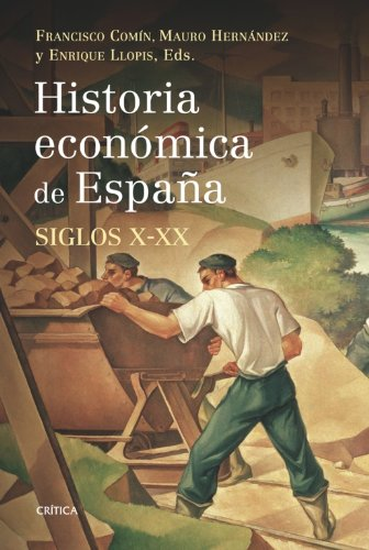 Historia económica de España, siglos X-XX (Crítica/Historia del Mundo Moderno) por Enrique Llopis