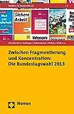 Zwischen Fragmentierung und Konzentration: Die Bundestagswahl 2013