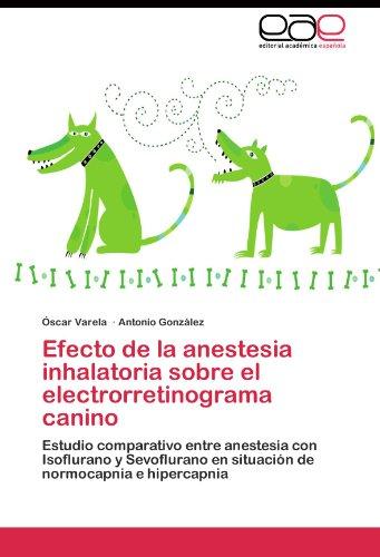 Descargar Libro Efecto de la anestesia inhalatoria sobre el electrorretinograma canino de Varela Óscar