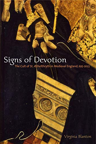 Signs of Devotion: The Cult of St. Aethelthryth in Medieval England, 695-1615 -