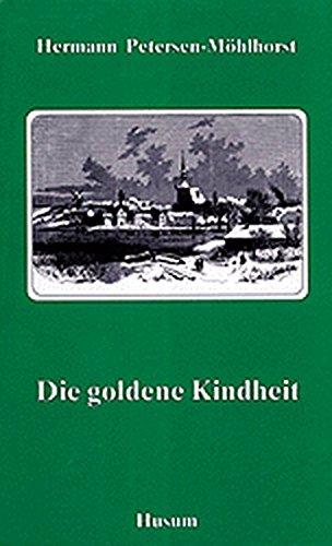 Die goldene Kindheit: Aus meinem Leben (Nachdruck der Ausgabe von 1905)