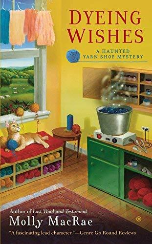 Dyeing Wishes: A Haunted Yarn Shop Mystery by Molly MacRae(2013-07-02)