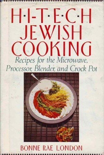 Hi-Tech Jewish Cooking: Recipes for the Microwave, Processor, Blender and Crock Pot (Blender General Electric)